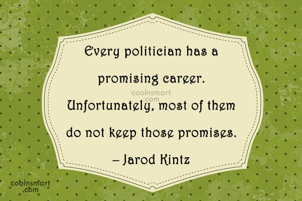 Quote: Every politician has a promising career. Unfortunately,...