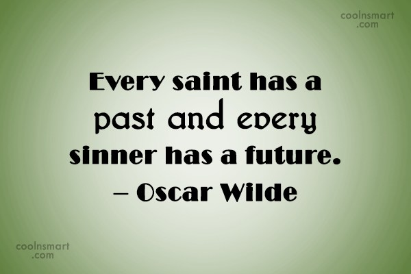 Quote: Every saint has a past and every...