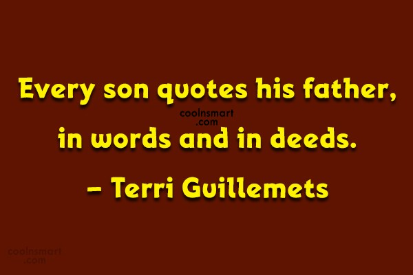 Son Quote: Every son quotes his father, in words...