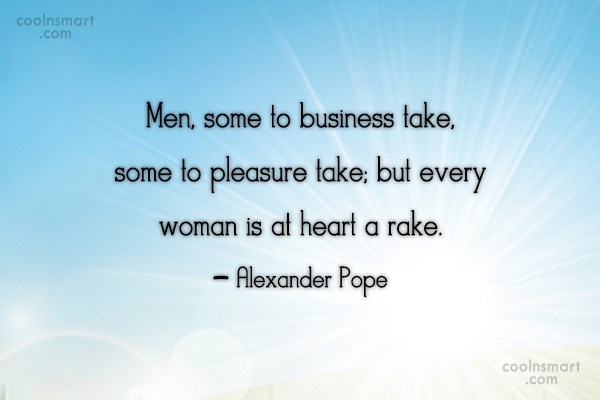 Quote: Men, some to business take, some to...
