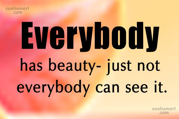 Beauty Quote: Everybody has beauty- just not everybody can...