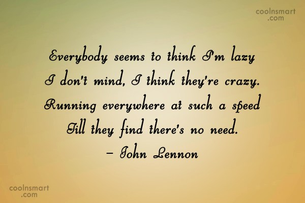 Quote: Everybody seems to think I'm lazy I...