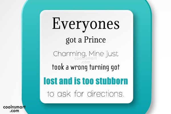 Images Quote: Everyones got a Prince Charming. Mine just...