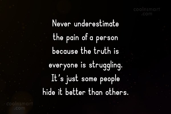 Pain Quote: Never underestimate the pain of a person...