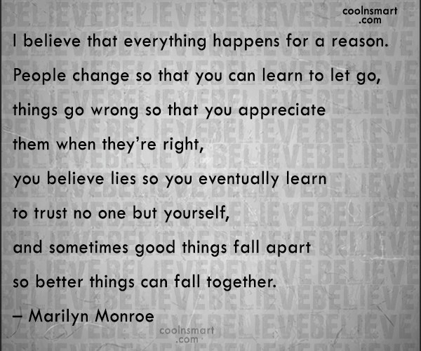 Life Quote: I believe that everything happens for a...