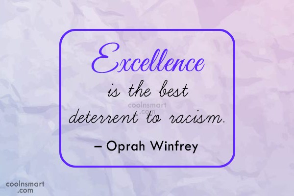 Racism Quote: Excellence is the best deterrent to racism....
