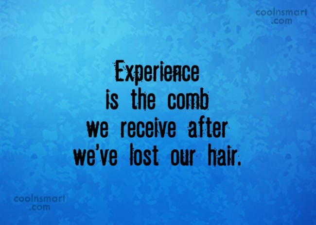 Experience Quote: Experience is the comb we receive after...