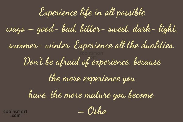 Maturity Quote: Experience life in all possible ways –...