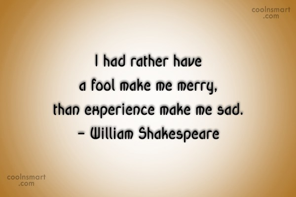 Quote: I had rather have a fool make...