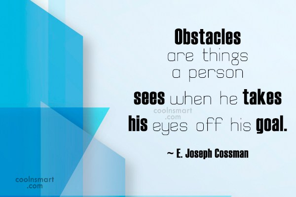 Quote: Obstacles are things a person sees when...