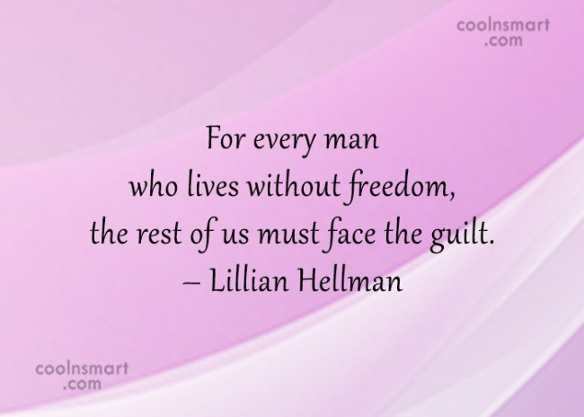 Guilt Quote: For every man who lives without freedom,...
