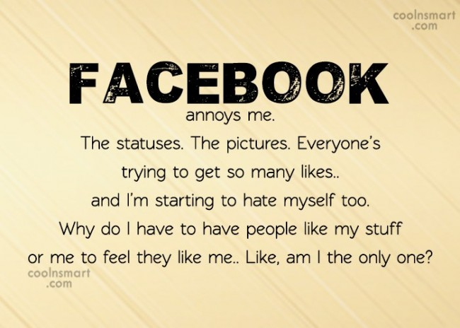Facebook Status Quote: Facebook annoys me. The statuses. The pictures....