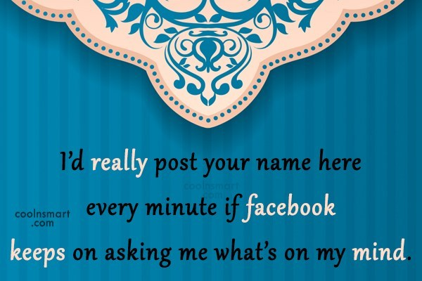 Facebook Status Quote: I'd really post your name here every...