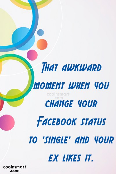 Facebook Status Quote: That awkward moment when you change your...