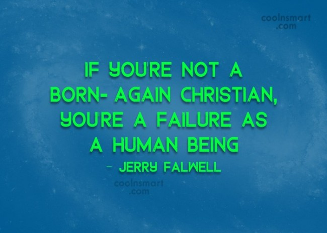 Christianity Quote: If you're not a born- again Christian,...