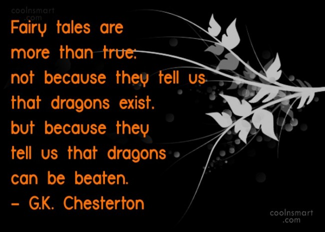 Quote: Fairy tales are more than true; not...