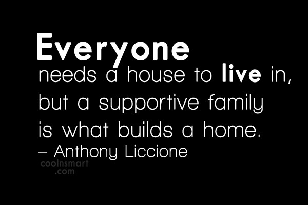Family Quote: Everyone needs a house to live in,...