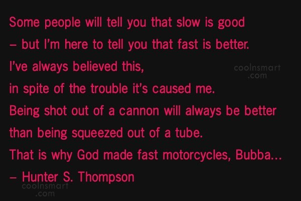 Quote: Some people will tell you that slow...