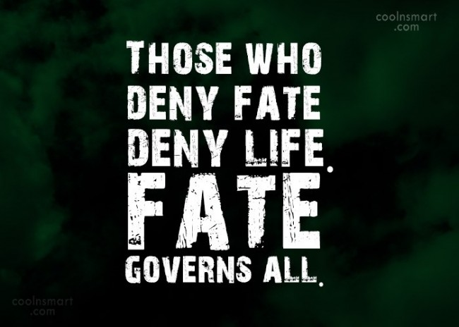 Fate Quote: Those who deny fate deny life. fate...