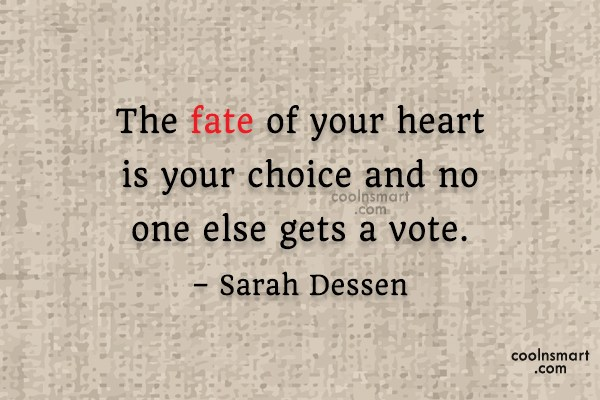 Quote: The fate of your heart is your...