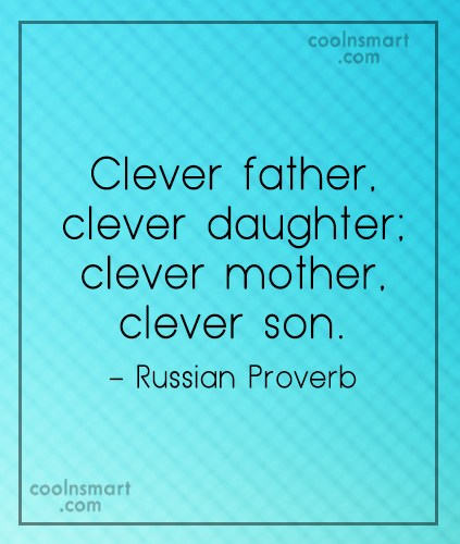 Family Quote: Clever father, clever daughter; clever mother, clever...