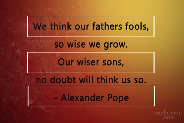 Son Quote: We think our fathers fools, so wise...