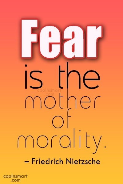 Quote: Fear is the mother of morality. –...