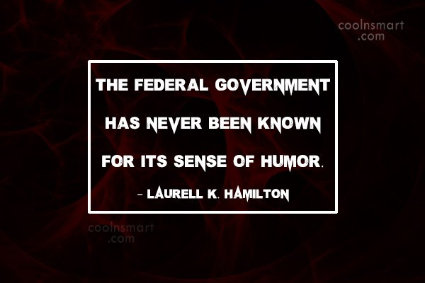 Quote: The federal government has never been known...