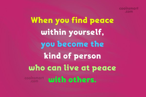 Peace Quote: When you find peace within yourself, you...