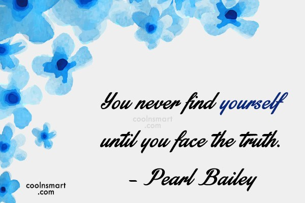 Quote: You never find yourself until you face...