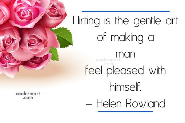 Quote: Flirting is the gentle art of making...