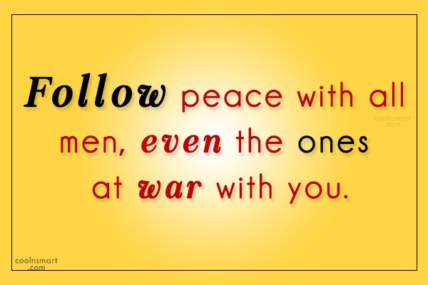 Peace Quote: Follow peace with all men, even the...