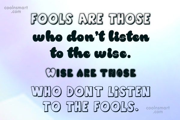 Listening Quote: Fools are those who don't listen to...