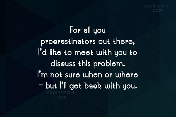Laziness Quote: For all you procrastinators out there, I'd...
