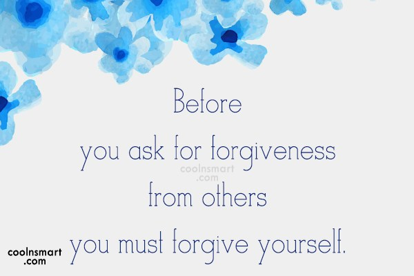 Sorry Quote: Before you ask for forgiveness from others...