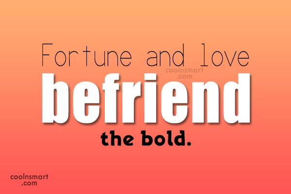 Boldness Quote: Fortune and love befriend the bold.