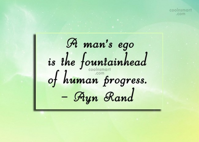 Quote: A man's ego is the fountainhead of...