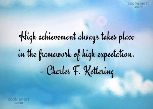 Expectation Quote: High achievement always takes place in the...