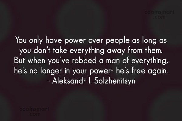 Power Quote: You only have power over people as...