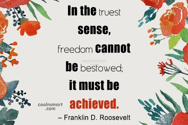 Freedom Quote: In the truest sense, freedom cannot be...