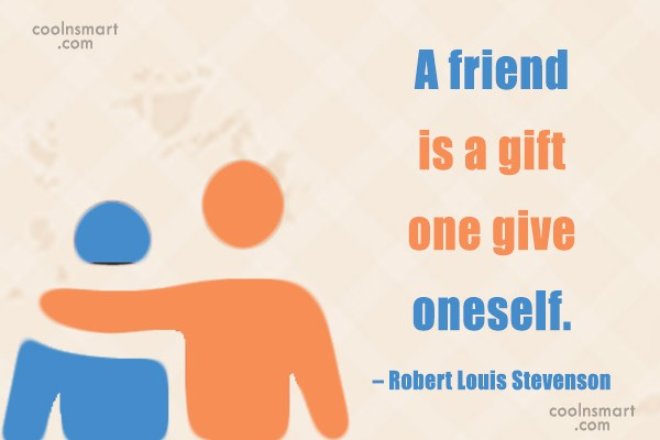Quote: A friend is a gift one give...