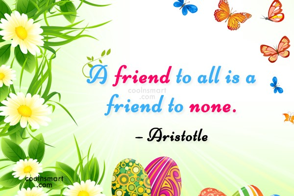 Friendship Quote: A friend to all is a friend...