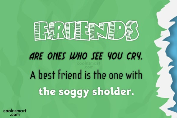 Best Friend Quote: Friends are ones who see you cry...