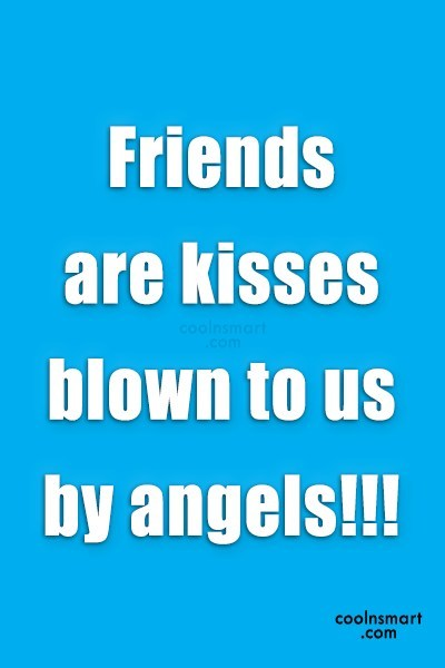 Best Friend Quote: Friends are kisses blown to us by...