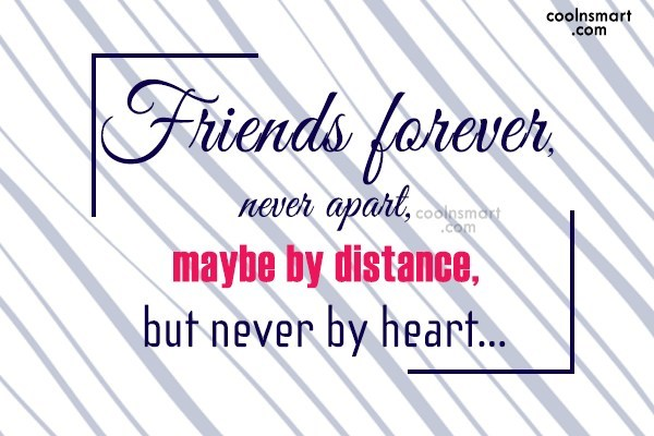Best Friend Quote: Friends forever, never apart, maybe by distance,...