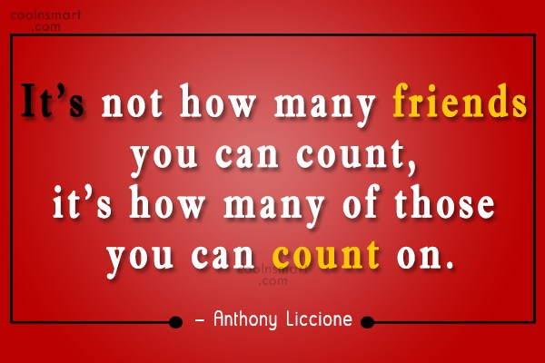Friendship Quote: It's not how many friends you can...