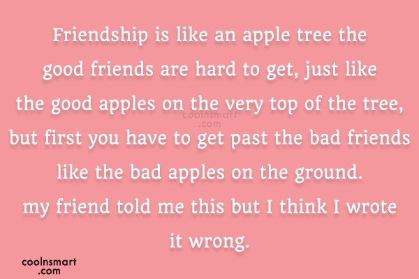 Best Friend Quote: Friendship is like an apple tree the...