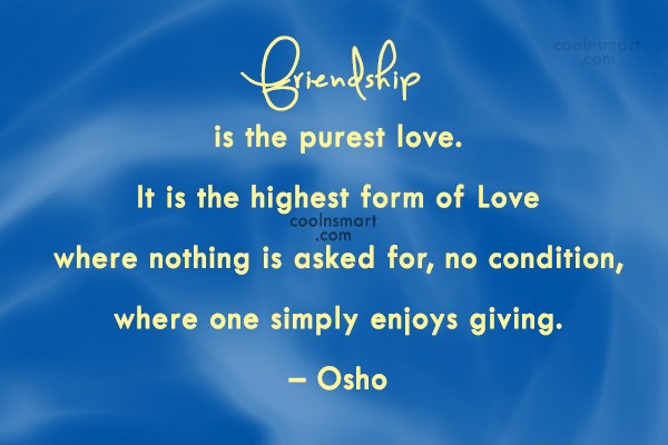 Friendship Quote: Friendship is the purest love. It is...