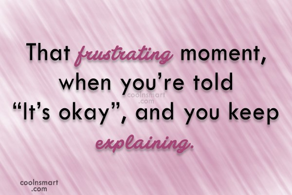 "Funny Frustrating Moments Quote: That frustrating moment, when you're told ""It's..."