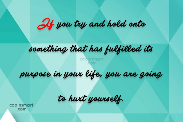 Holding On Quote: If you try and hold onto something...